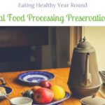 Eating Healthy Year Round With Traditional Food Processing Preservation Methods