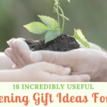 18 Incredibly Useful Gardening Gift Ideas For Men
